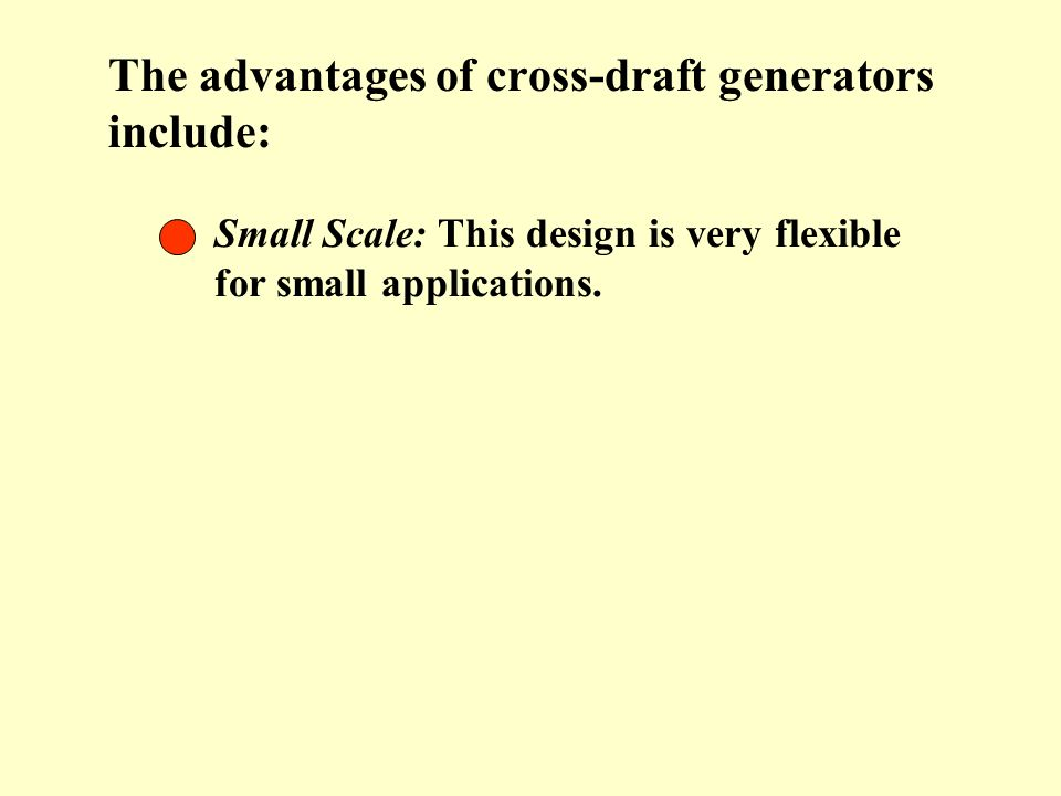 The advantages of cross-draft generators include:
