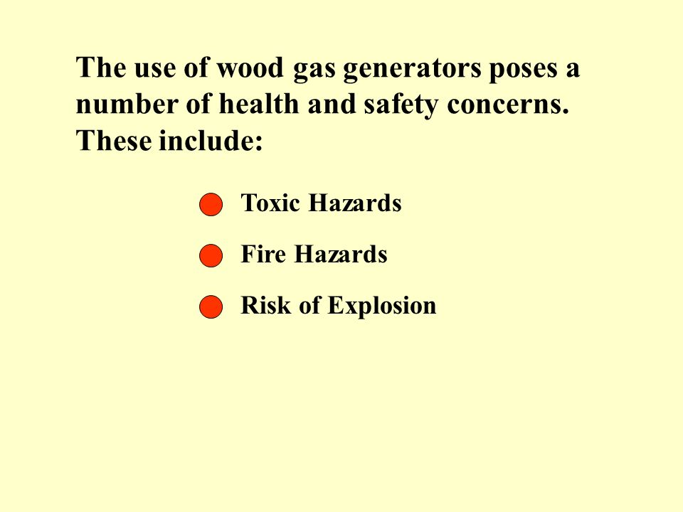 The use of wood gas generators poses a number of health and safety concerns. These include: