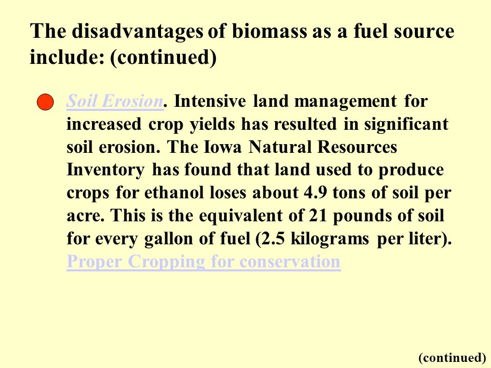 The disadvantages of biomass as a fuel source include: (continued)