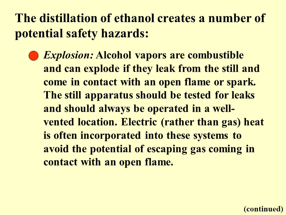 The distillation of ethanol creates a number of potential safety hazards: