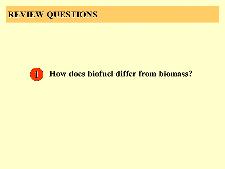 REVIEW QUESTIONS 1 How does biofuel differ from biomass