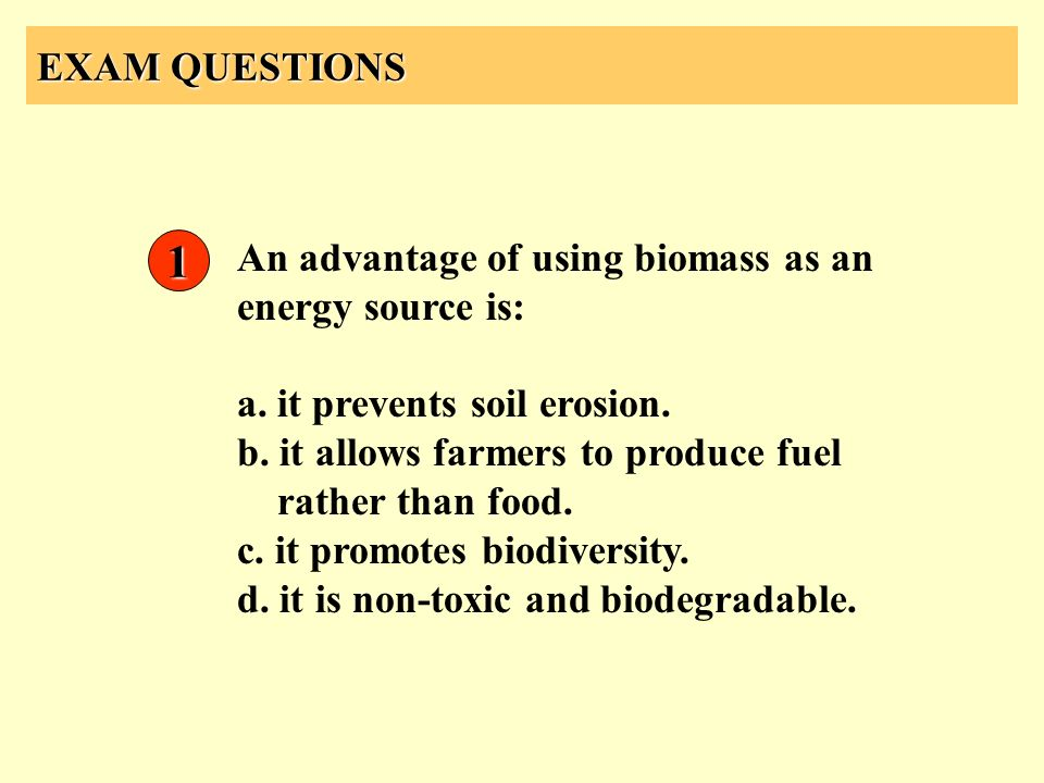 1 EXAM QUESTIONS An advantage of using biomass as an energy source is: