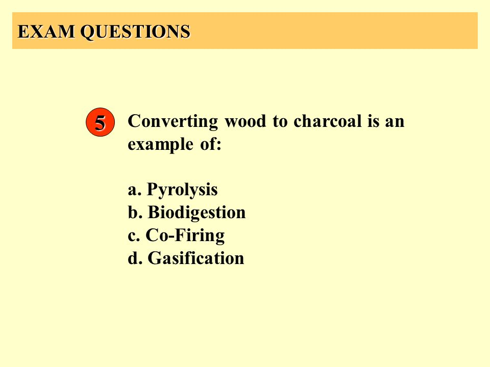 5 EXAM QUESTIONS Converting wood to charcoal is an example of: