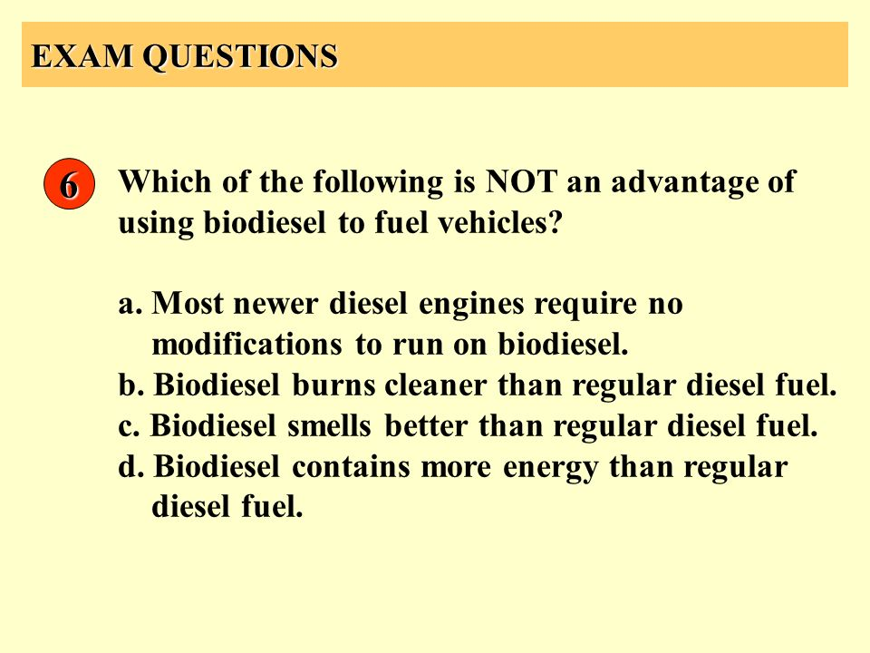 EXAM QUESTIONS 6. Which of the following is NOT an advantage of using biodiesel to fuel vehicles