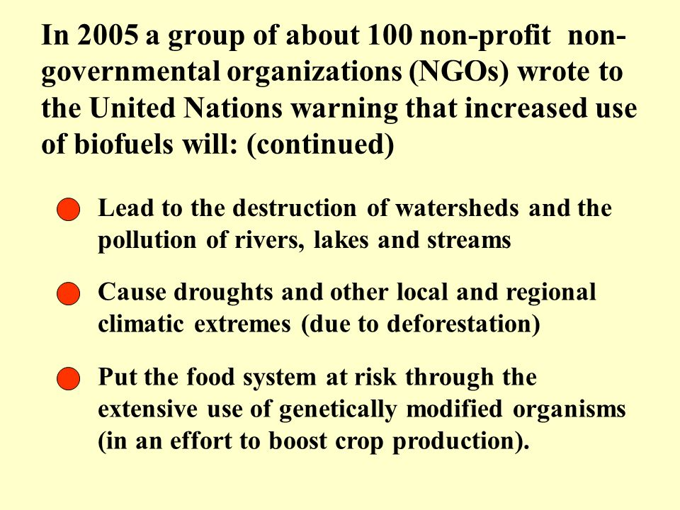 In 2005 a group of about 100 non-profit non-governmental organizations (NGOs) wrote to the United Nations warning that increased use of biofuels will: (continued)