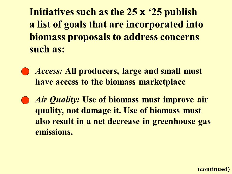 Initiatives such as the 25 x '25 publish a list of goals that are incorporated into biomass proposals to address concerns such as: