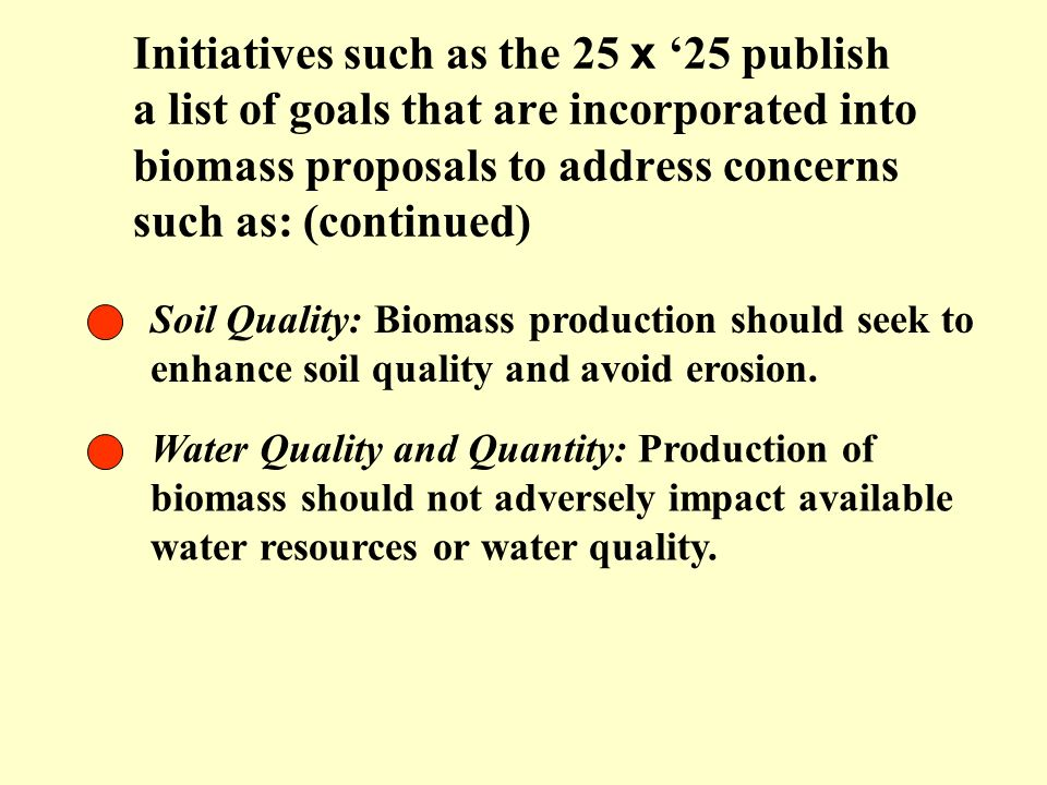 Initiatives such as the 25 x '25 publish a list of goals that are incorporated into biomass proposals to address concerns such as: (continued)