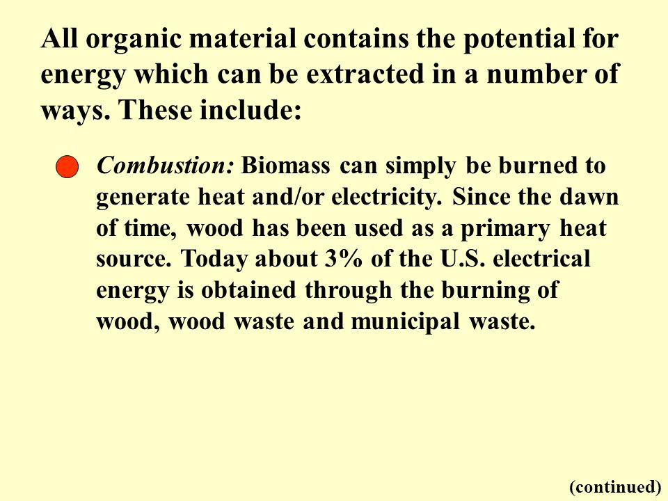 All organic material contains the potential for energy which can be extracted in a number of ways. These include: