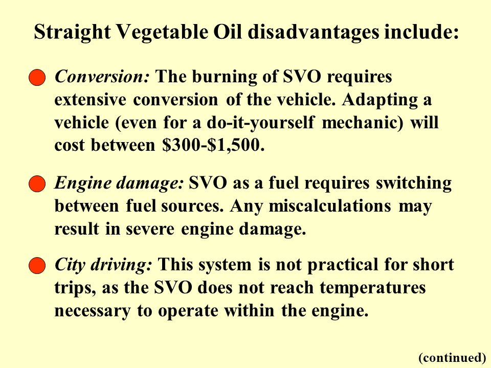 Straight Vegetable Oil disadvantages include: