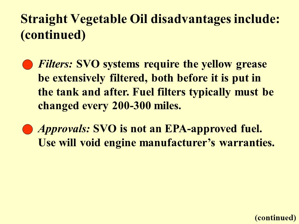 Straight Vegetable Oil disadvantages include: (continued)