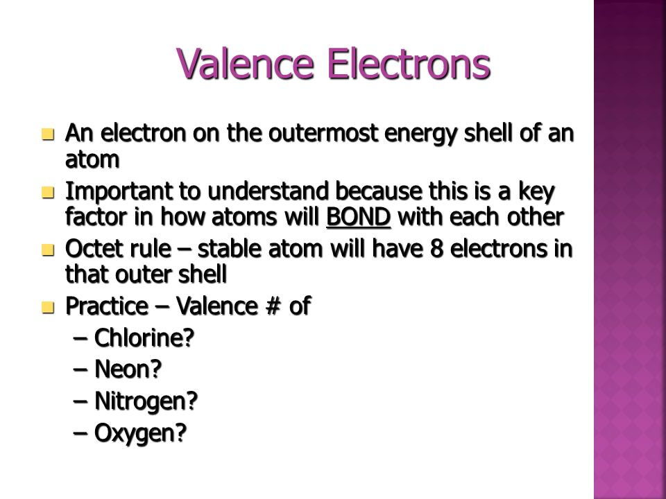 Valence Electrons An electron on the outermost energy shell of an atom