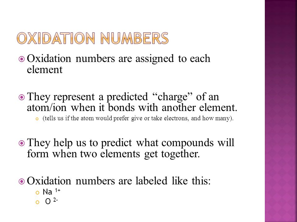 Oxidation Numbers Oxidation numbers are assigned to each element