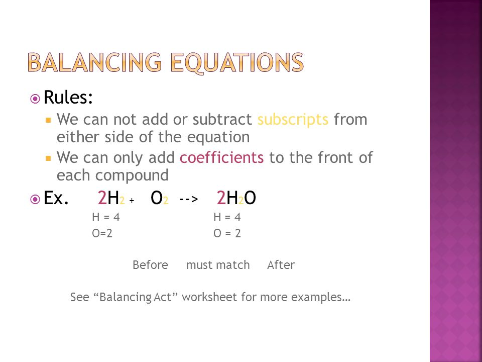 Balancing Equations Rules: Ex. 2H2 + O2 --> 2H2O