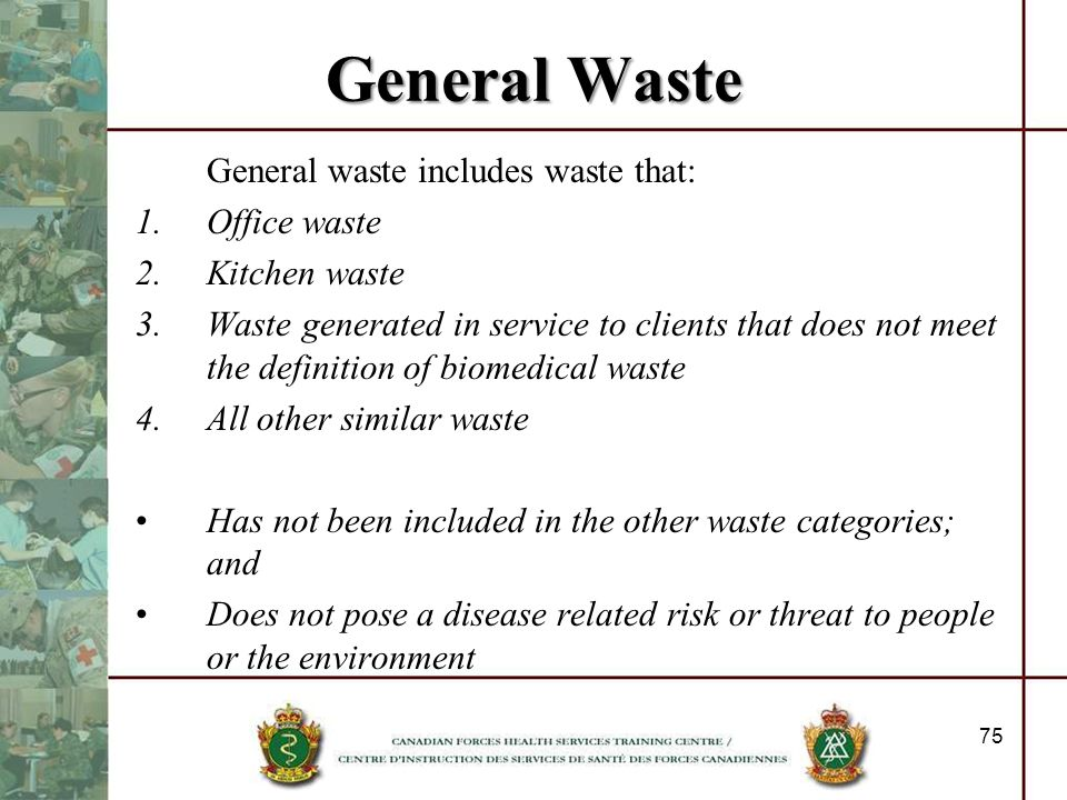 General Waste General waste includes waste that: Office waste