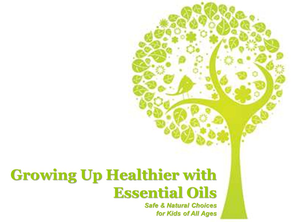 Growing Up Healthier with Essential Oils Safe & Natural Choices for Kids of All Ages