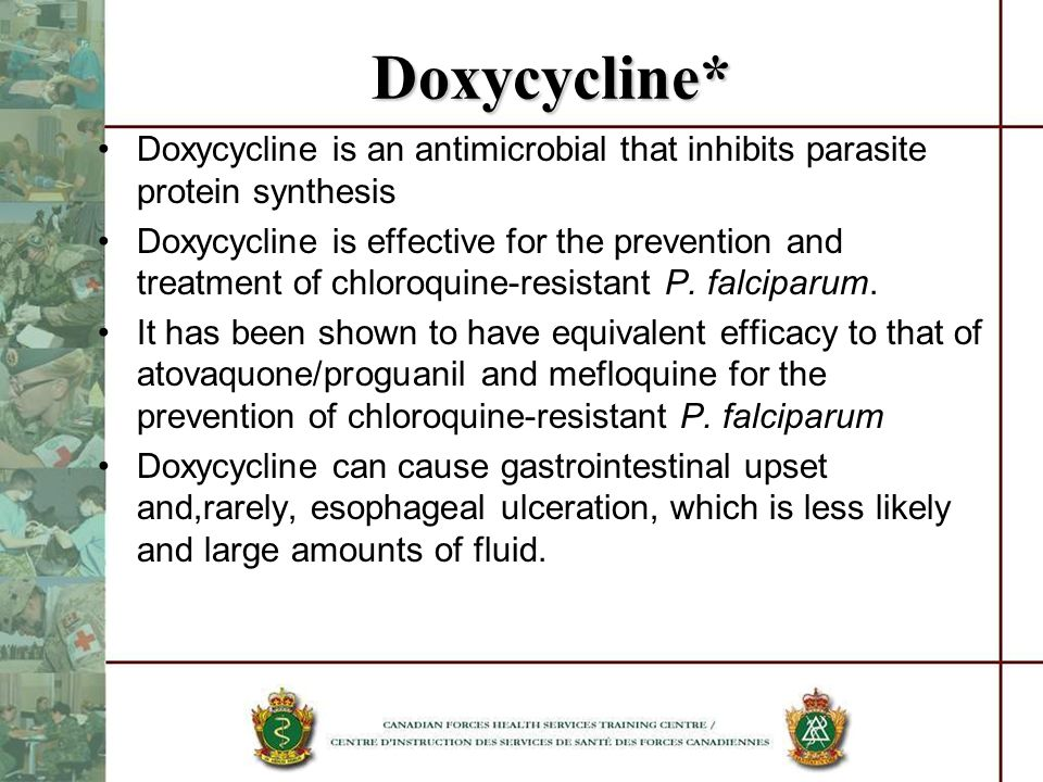 Doxycycline* Doxycycline is an antimicrobial that inhibits parasite protein synthesis.