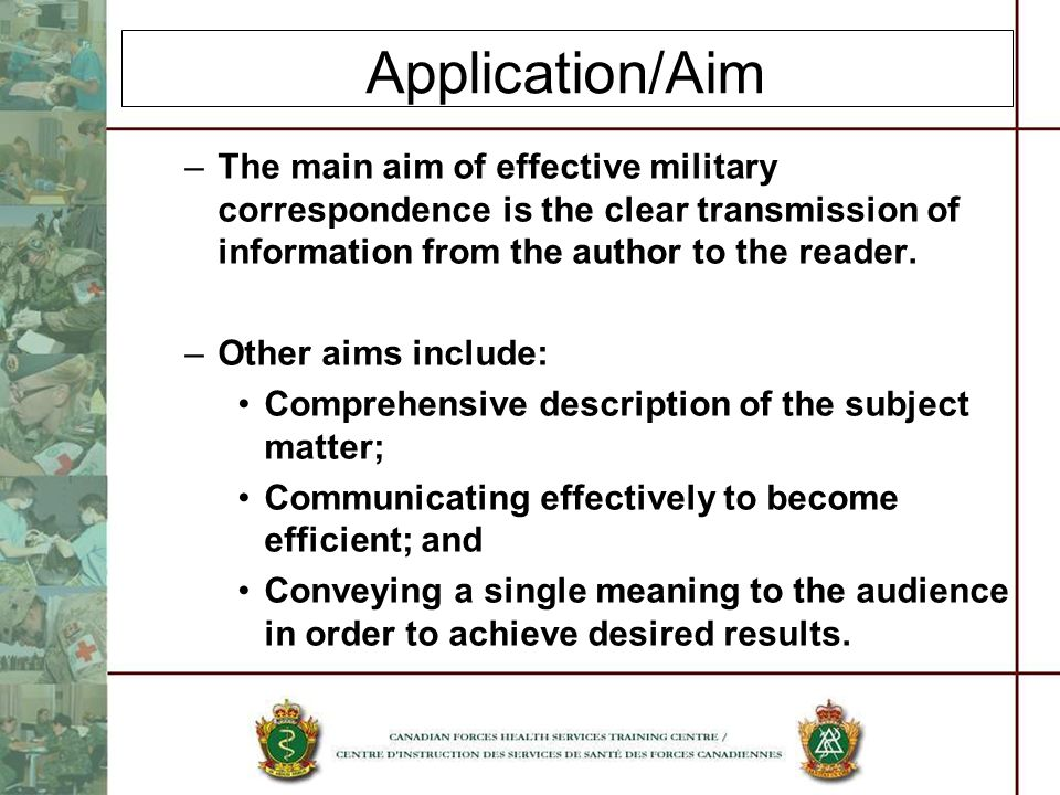 Application/Aim The main aim of effective military correspondence is the clear transmission of information from the author to the reader.
