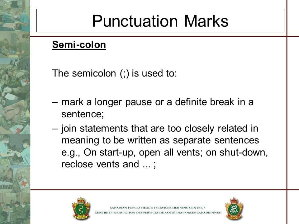 Punctuation Marks Semi-colon The semicolon (;) is used to: