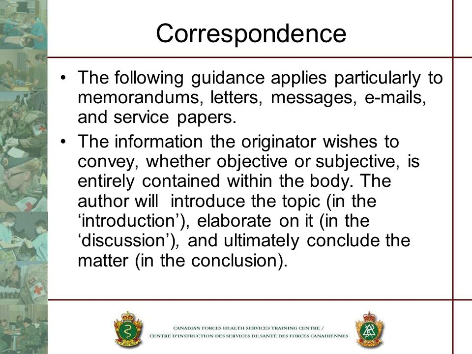 Correspondence The following guidance applies particularly to memorandums, letters, messages, e-mails, and service papers.