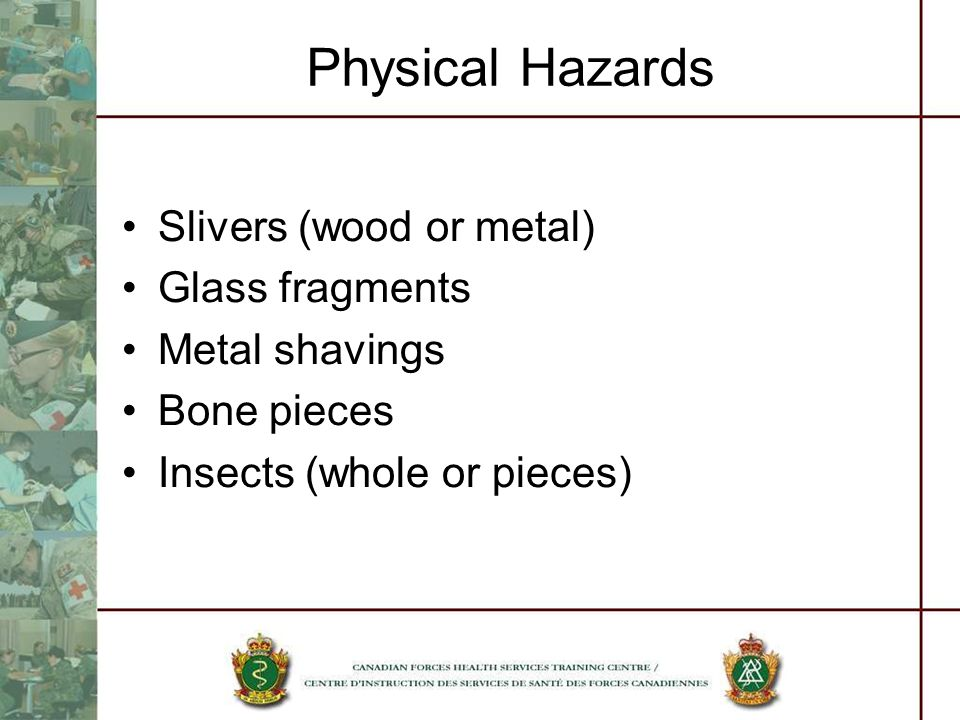 Physical Hazards Slivers (wood or metal) Glass fragments