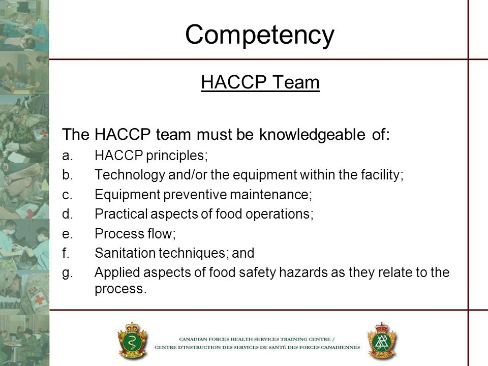 Competency HACCP Team The HACCP team must be knowledgeable of: