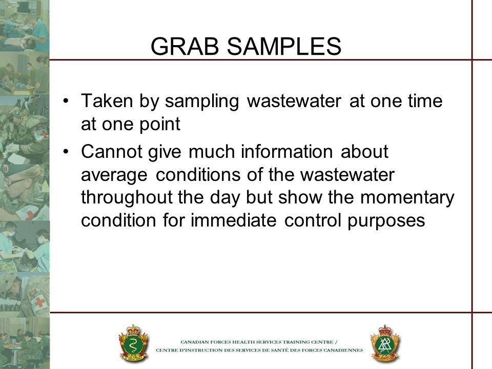 GRAB SAMPLES Taken by sampling wastewater at one time at one point