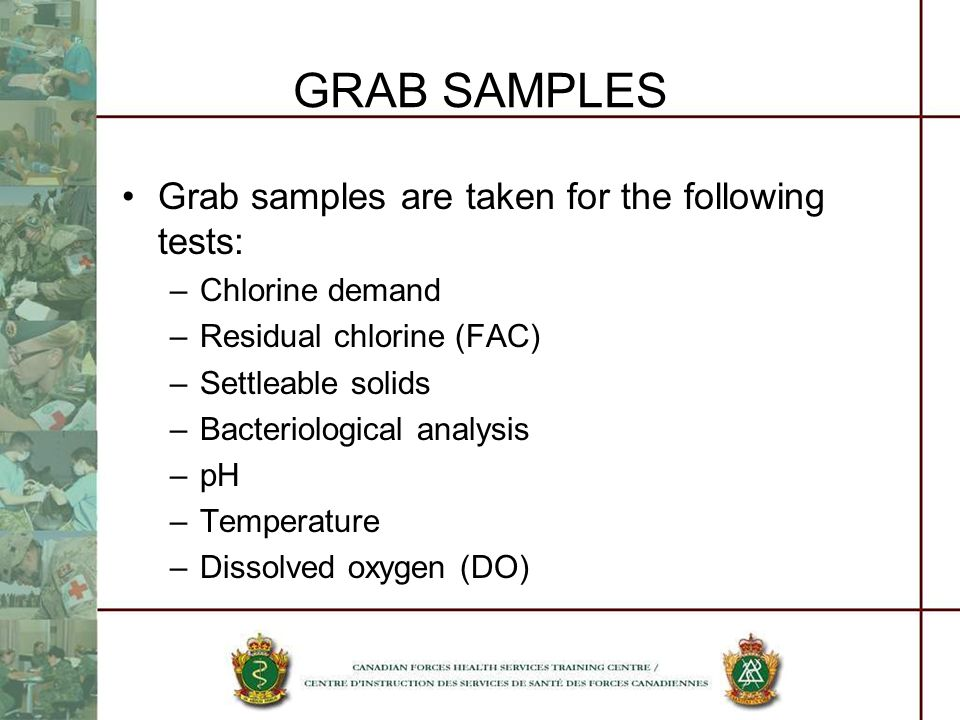 GRAB SAMPLES Grab samples are taken for the following tests: