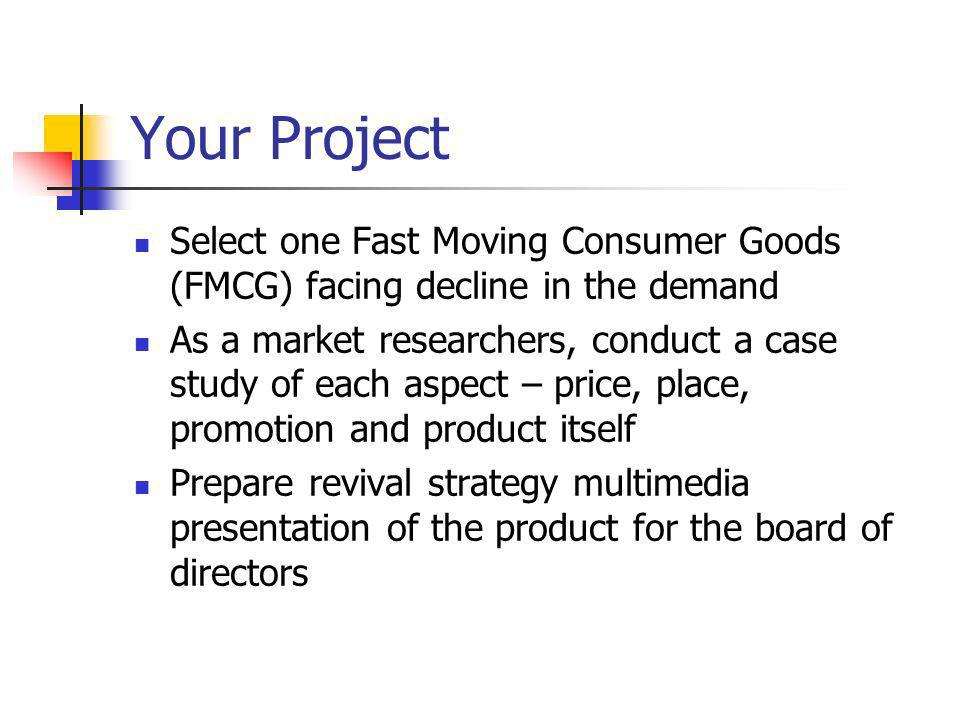 Your Project Select one Fast Moving Consumer Goods (FMCG) facing decline in the demand.