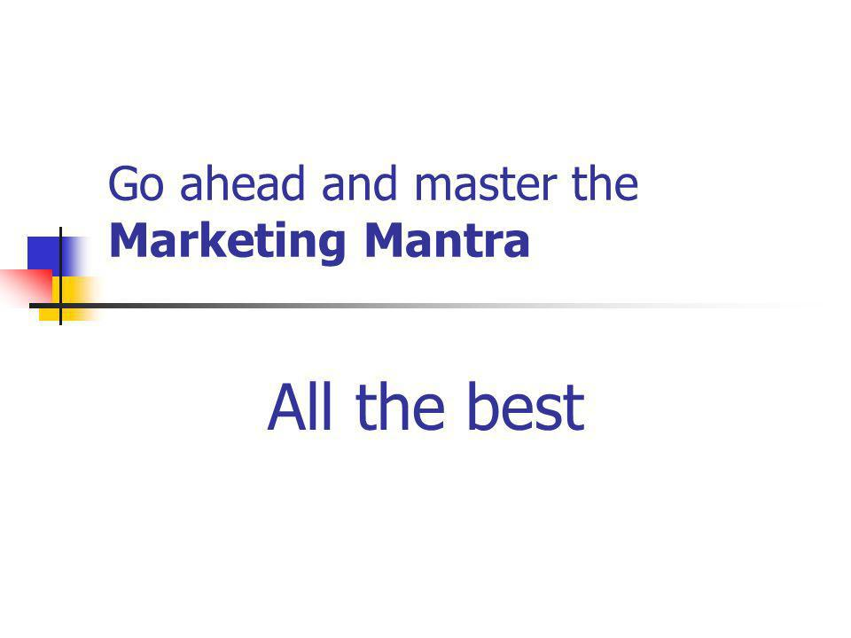 Go ahead and master the Marketing Mantra