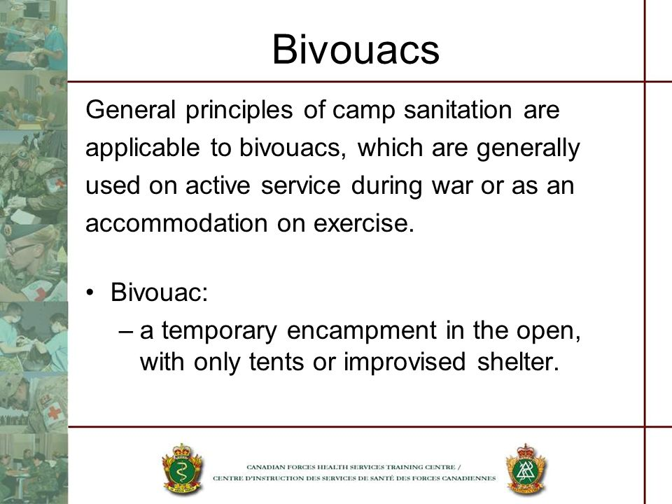 Bivouacs General principles of camp sanitation are