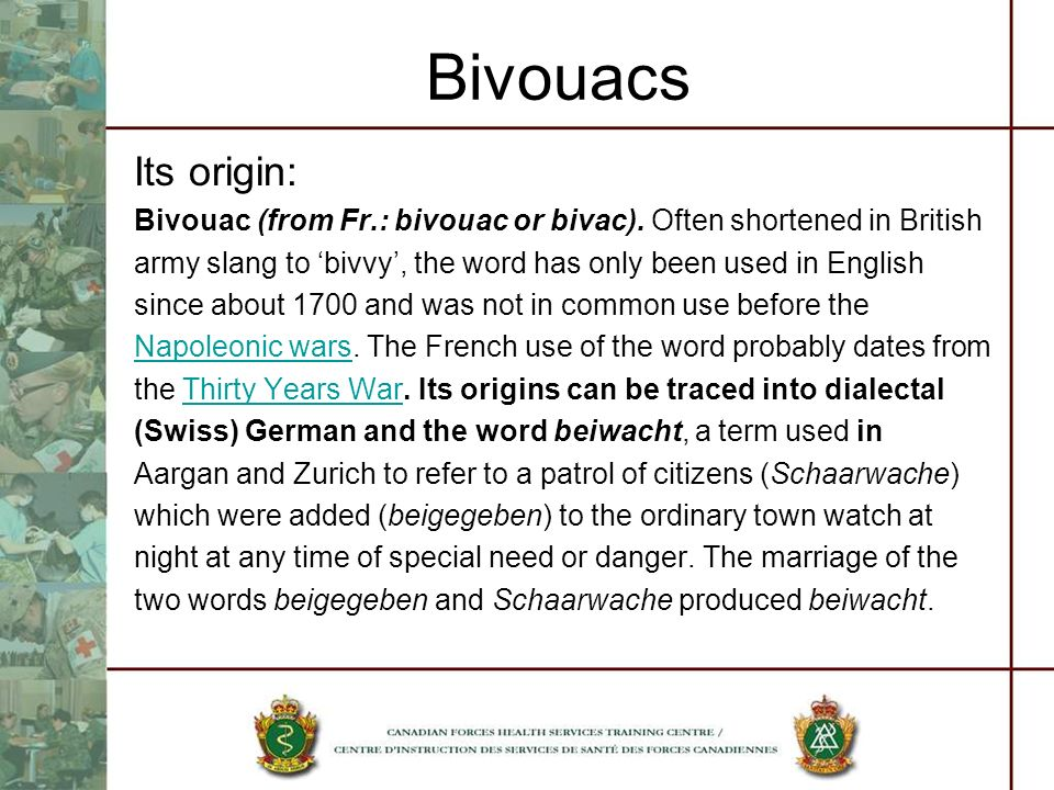 Bivouacs Its origin: Bivouac (from Fr.: bivouac or bivac). Often shortened in British.