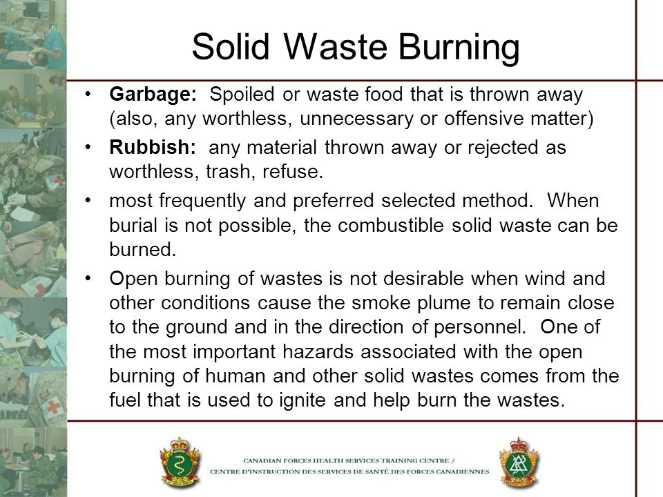 Solid Waste Burning Garbage: Spoiled or waste food that is thrown away (also, any worthless, unnecessary or offensive matter)