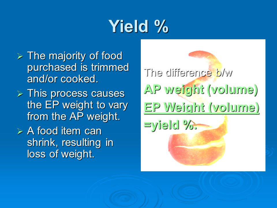 Yield % AP weight (volume) EP Weight (volume) =yield %.