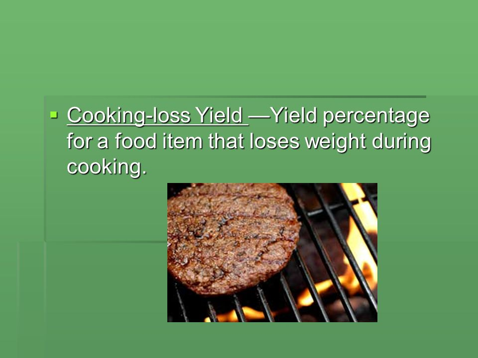Cooking-loss Yield —Yield percentage for a food item that loses weight during cooking.