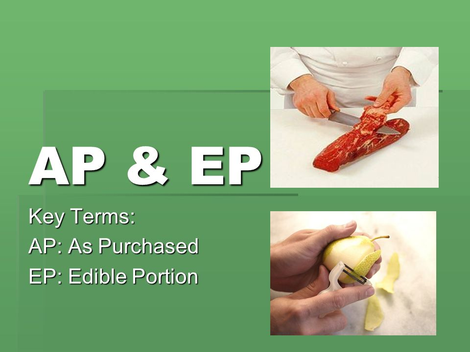 AP & EP Key Terms: AP: As Purchased EP: Edible Portion