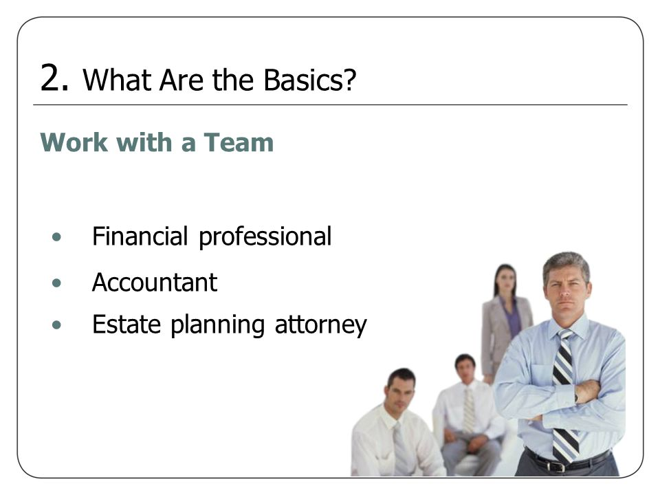 2. What Are the Basics Work with a Team Financial professional