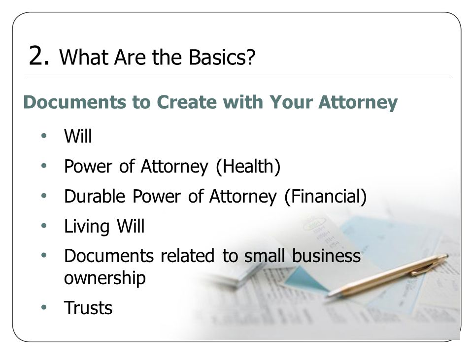 2. What Are the Basics Documents to Create with Your Attorney Will