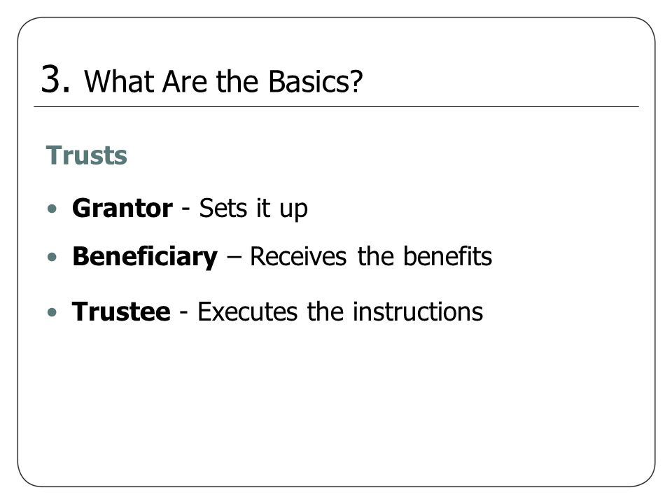 3. What Are the Basics Trusts Grantor - Sets it up