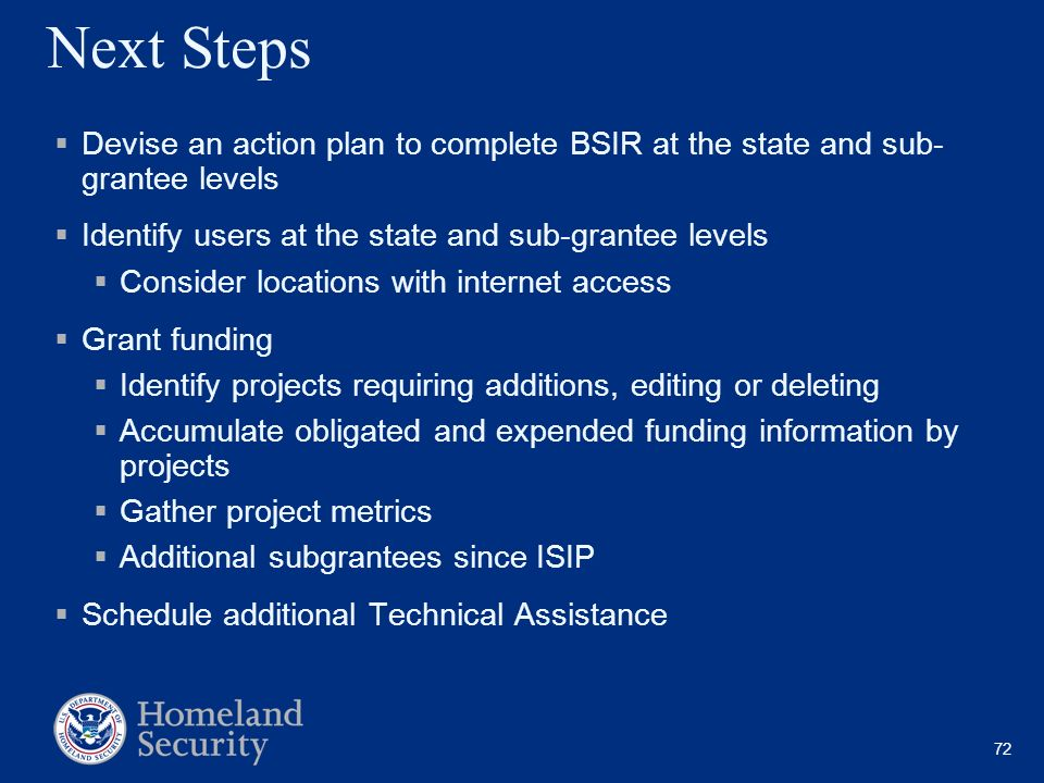 Next Steps Devise an action plan to complete BSIR at the state and sub- grantee levels. Identify users at the state and sub-grantee levels.