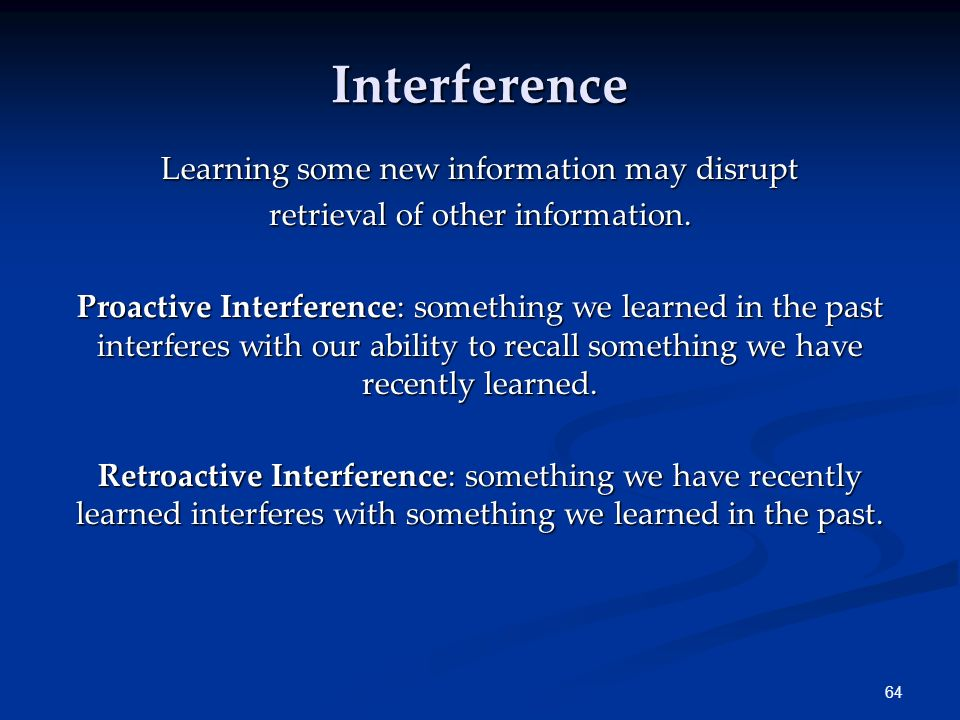 Interference Learning some new information may disrupt
