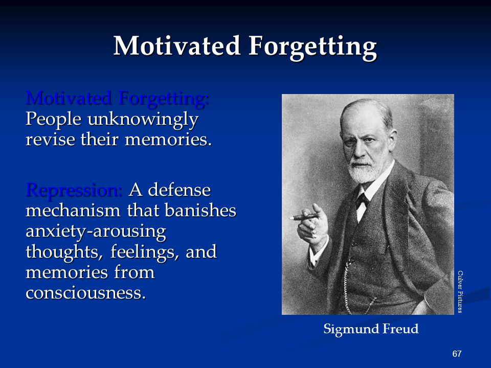 Motivated Forgetting Motivated Forgetting: People unknowingly revise their memories.