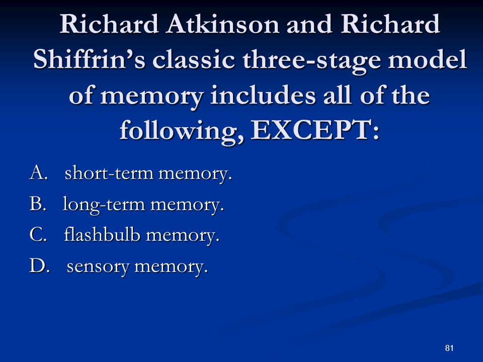 Richard Atkinson and Richard Shiffrin's classic three-stage model of memory includes all of the following, EXCEPT: