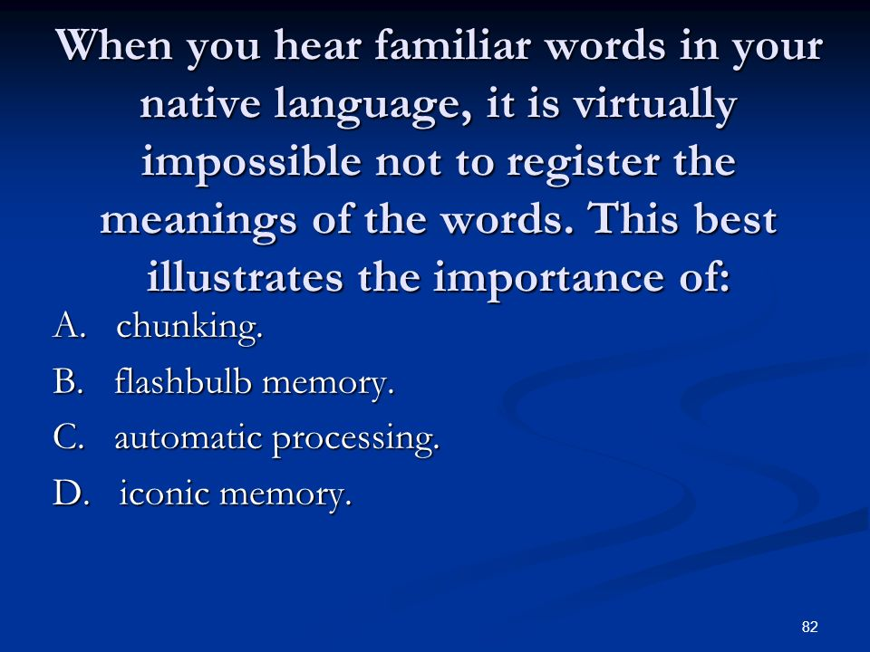 When you hear familiar words in your native language, it is virtually impossible not to register the meanings of the words. This best illustrates the importance of: