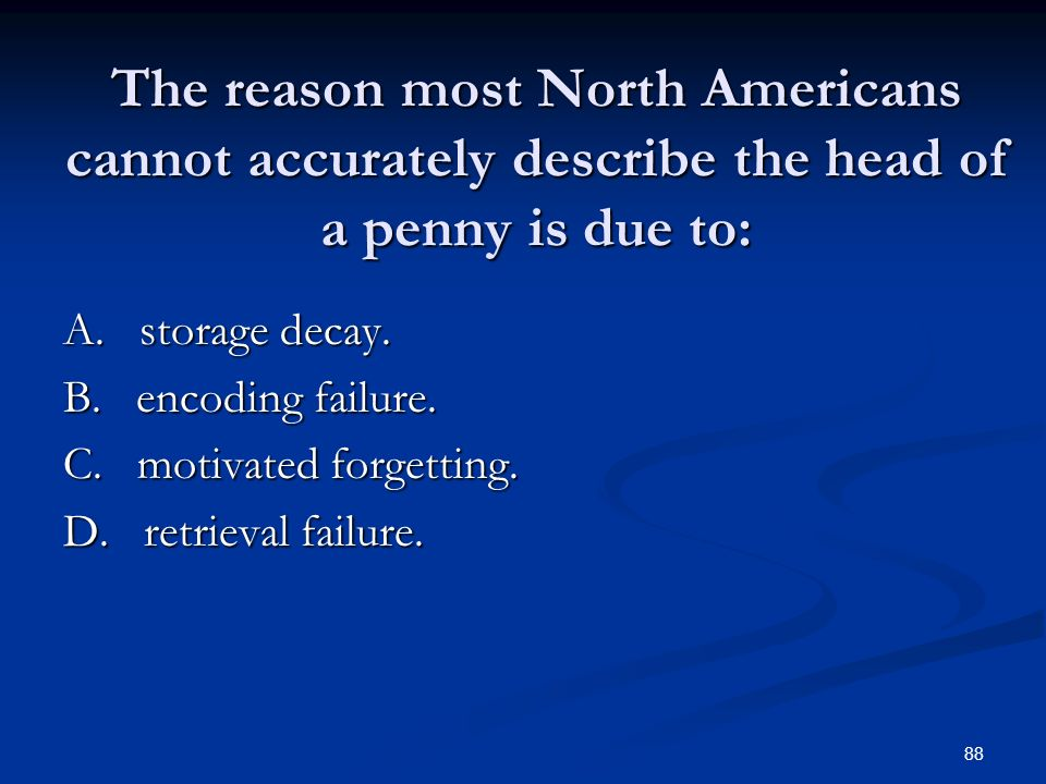 The reason most North Americans cannot accurately describe the head of a penny is due to: