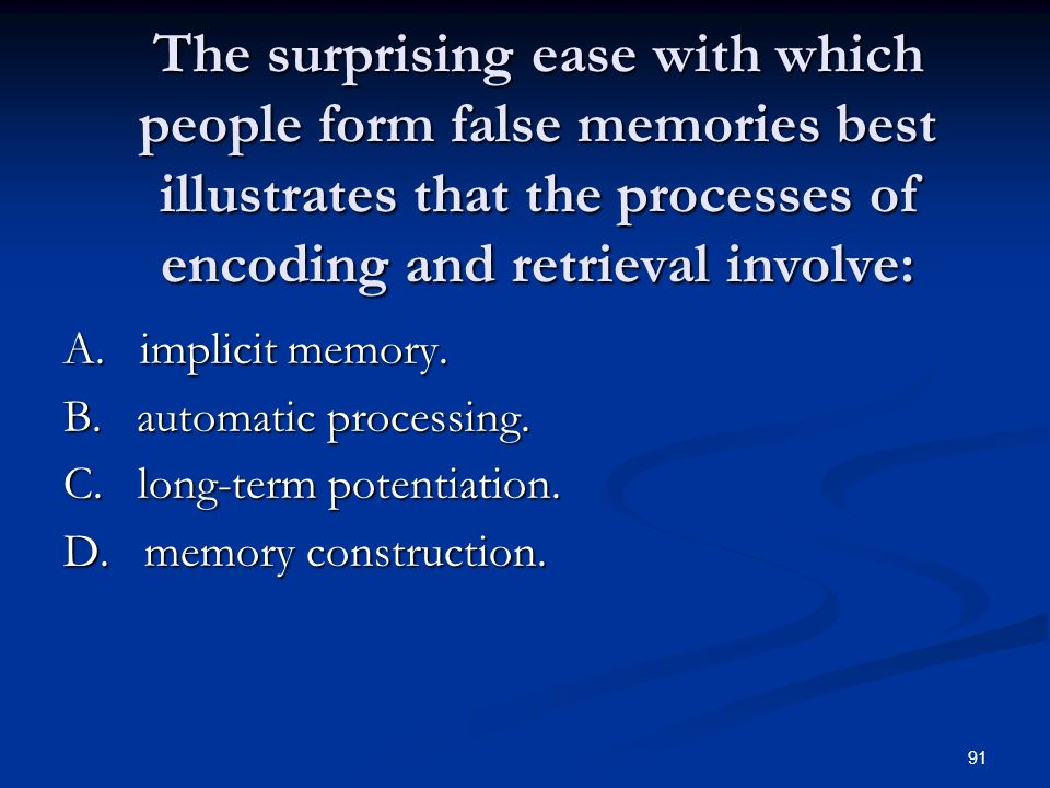 The surprising ease with which people form false memories best illustrates that the processes of encoding and retrieval involve: