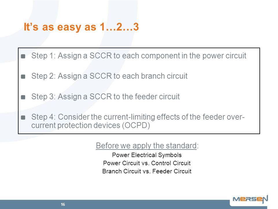 It's as easy as 1…2…3 Step 1: Assign a SCCR to each component in the power circuit. Step 2: Assign a SCCR to each branch circuit.