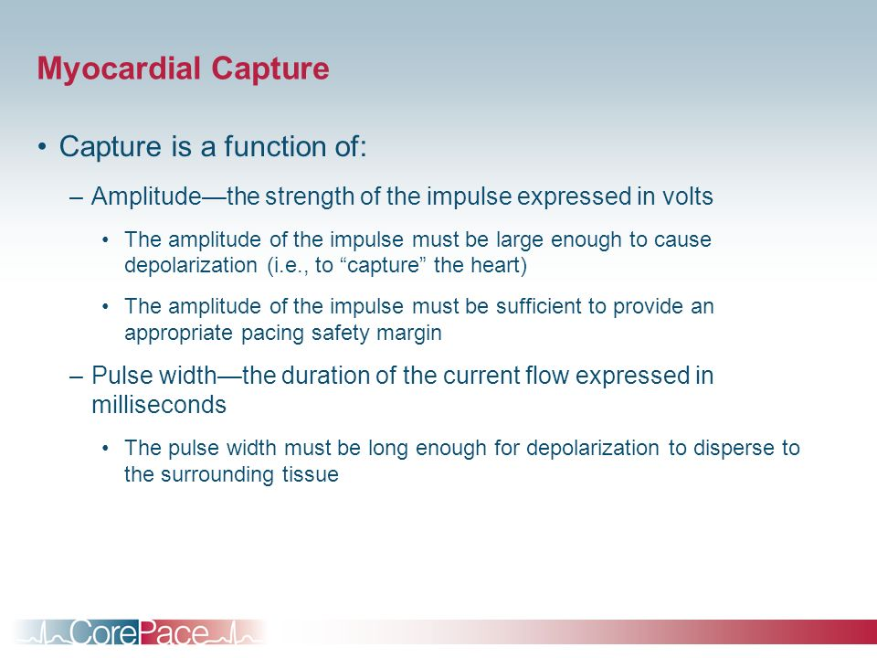 Myocardial Capture Capture is a function of: