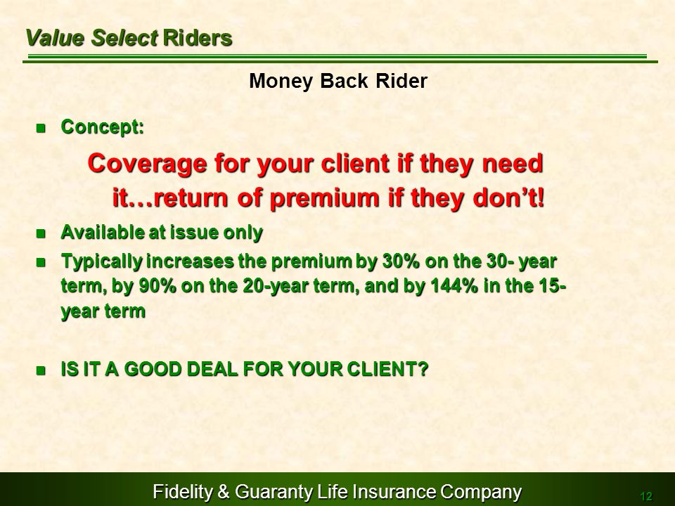 Value Select Riders Money Back Rider. Concept: Coverage for your client if they need it…return of premium if they don't!