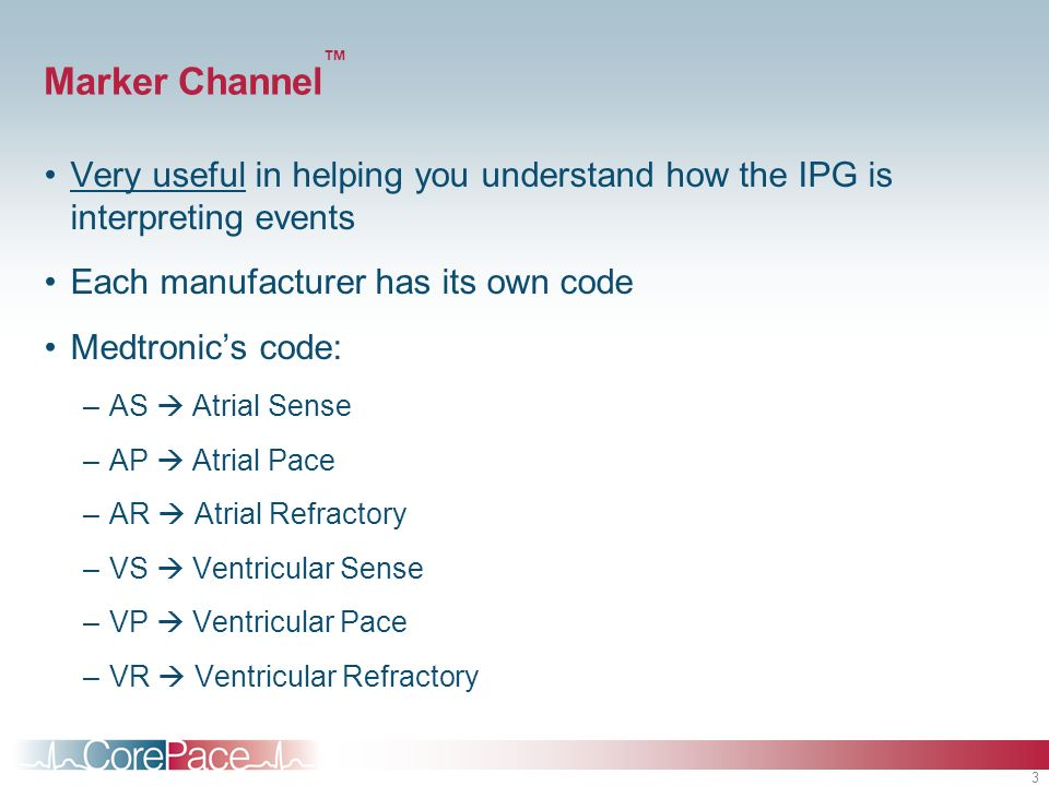 Marker Channel™ Very useful in helping you understand how the IPG is interpreting events. Each manufacturer has its own code.