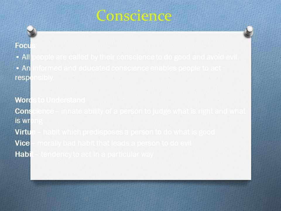 Conscience Focus: • All people are called by their conscience to do good and avoid evil.